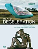 img - for The Art of Deceleration: Motion and Rest in Modern Art from Caspar David Friedrich to Ai Weiwei book / textbook / text book