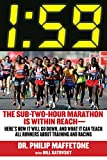 1:59: The Sub-Two-Hour Marathon Is Within Reach—Heres How It Will Go Down, and What It Can Teach All Runners about Training and Racing