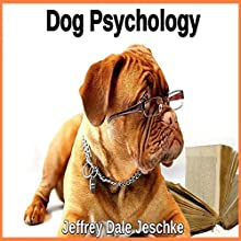 Dog Psychology Audiobook by Jeffrey Jeschke Narrated by Dave Wright