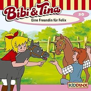 Eine Freundin für Felix (Bibi und Tina 30) Hörspiel