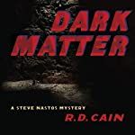 Dark Matter: A Steve Nastos Mystery, Book 2 (       UNABRIDGED) by R. D. Cain Narrated by Bob Dunsworth