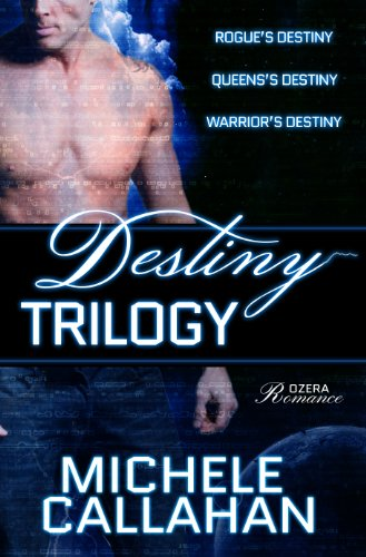 Michele Callahan - The Destiny Trilogy: A Collection of Hot Sci-Fi Romance: Rogue's Destiny, Queen's Destiny, Warrior's Destiny in one Omnibus Edition (The Ozera Wars)
