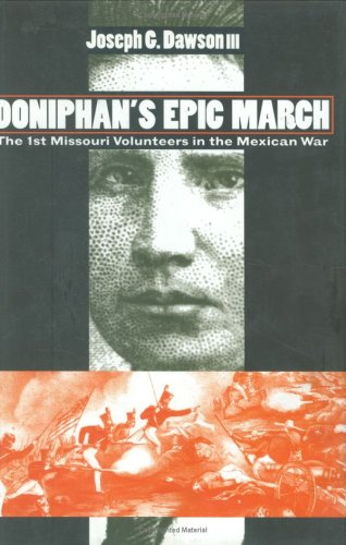 Doniphan's Epic March: The 1st Missouri Volunteers in the Mexican War (Modern War Studies)