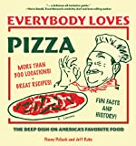 Everybody Loves Pizza: The Deep Dish on Americas Favorite Food