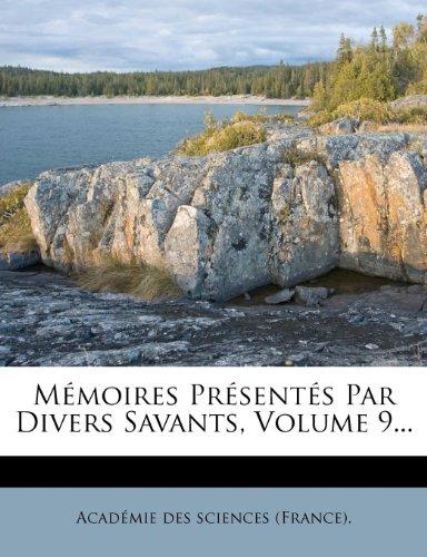 Mémoires Présentés Par Divers Savants, Volume 9...