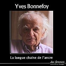 La longue chaîne de l'ancre | Livre audio Auteur(s) : Yves Bonnefoy Narrateur(s) : Yves Bonnefoy