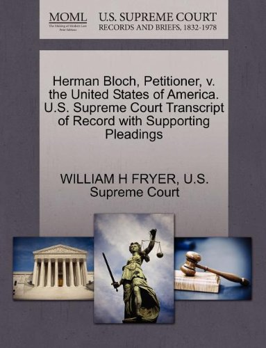 Herman Bloch, Petitioner, v. the United States of America. U.S. Supreme Court Transcript of Record with Supporting Pleadings