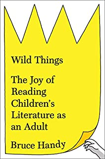 Book Cover: Wild Things: The Joy of Reading Children's Literature as an Adult