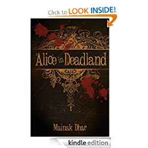Free Kindle Book: Alice in Deadland, by Mainak Dhar. Publication Date: November 19, 2011