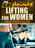 The 20 Minute Lifting For Women: Look Like A Goddess Lift Like A Boss (The 20 Minute Fitness Series)