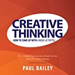 Creative Thinking: How to Come Up With Unique Activities | Paul Bailey
