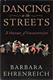 Dancing in the Streets: A History of Collective Joy (0739485717) by Barbara Ehrenreich