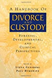 A Handbook of Divorce and Custody: Forensic, Developmental, and Clinical Perspectives