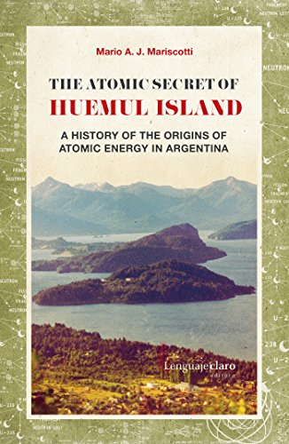 the-atomic-secret-of-huemul-island-a-history-of-the-origins-of-atomic-energy-in-argentina-english-ed