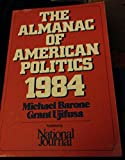 The almanac of American politics 1984: The President, the Senators, the Representatives, the Governors--their records and election results, their states and districts (0892340312) by Barone, Michael