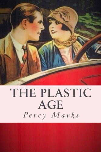 The Plastic Age by Percy Marks