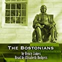 The Bostonians (       UNABRIDGED) by Henry James Narrated by Elisabeth Rodgers
