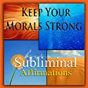 Keep Your Morals Strong Subliminal Affirmations: Moral Values & High Integrity, Solfeggio Tones, Binaural Beats, Self Help Meditation Hypnosis