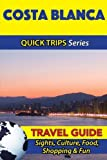 Costa Blanca Travel Guide (Quick Trips Series): Sights, Culture, Food, Shopping & Fun