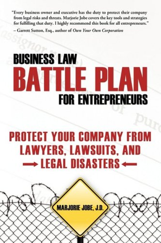 Business Law Battle Plan for Entrepreneurs: Protect Your Company from Lawyers, Lawsuits and Legal Disasters
