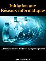 Initiation aux r�seaux informatiques: Le fonctionnement d'Internet expliqu� simplement