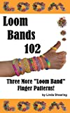 Loom Bands 102 - Three More Loom Band Finger Patterns!: How To Make Loom Band Jewelry By Hand... No Loom Needed!