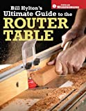 img - for Bill Hylton's Ultimate Guide to the Router Table (Popular Woodworking) book / textbook / text book