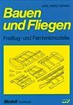 Bauen und Fliegen: Freiflug- und Fern...