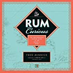 Rum Curious: The Indispensable Tasting Guide to the World's Spirit | Fred Minnick