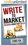Write to Market: Deliver a Book that Sells (Write Faster, Write Smarter 3) (English Edition)