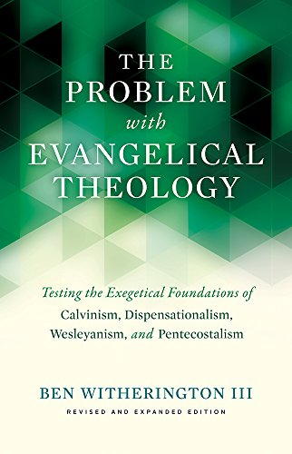 The Problem with Evangelical Theology: Testing the Exegetical Foundations of Calvinism, Dispensationalism, Wesleyanism, and Pentecostalism, Revised and Expanded Edition