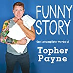 Funny Story: The Incomplete Works of Topher Payne | Topher Payne