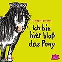 Ich bin hier bloß das Pony Hörbuch von Friedbert Stohner Gesprochen von: Marie Bierstedt
