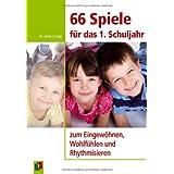 """66 Spiele f�r das 1. Schuljahr: zum Eingew�hnen, Wohlf�hlen und Rhythmisierenvon """"Jessica L�tge"""""""