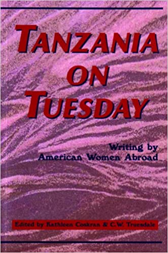 Tanzania on Tuesday: Writing By American Women Abroad (A New Rivers Abroad Book)