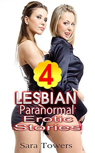 Sara Towers - Lesbian Paranormal Erotic Stories: 4 Stories (Unlimited Lesbian Romance Erotic Series)