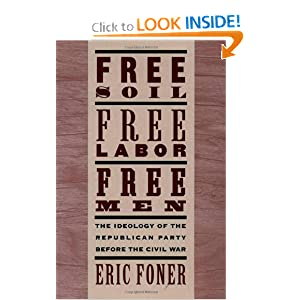 Free Soil, Free Labor, Free Men: The Ideology of the Republican Party before the Civil War by Eric Foner