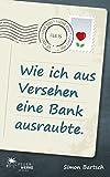 Wie ich aus Versehen eine Bank ausraubte (Roman)