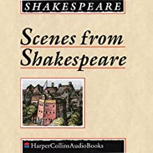 Scenes from Shakespeare Performance by William Shakespeare Narrated by John Gielgud, Michael Redgrave, Anthony Quayle, Paul Scofield, Albert Finney, Jeremy Brett, Dorothy Tutin, Claire Bloom, Vanessa Redgrave