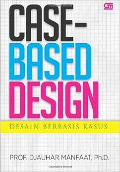 Case Based Design (Indonesian Edition): Djauhar Manfaat: 9789792291636