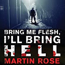 Bring Me Flesh, I'll Bring Hell: A Horror Novel (       UNABRIDGED) by Martin Rose Narrated by Christian Rummel