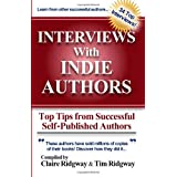 Interviews with Indie Authors: Top Tips from Successful Self-Published Authorsby Claire Ridgway
