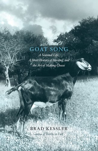 Goat Song: A Seasonal Life, A Short History of Herding, and the Art of Making Cheese, Brad Kessler