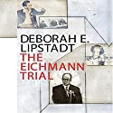 The Eichmann Trial Audiobook by Deborah E Lipstadt Narrated by Walter Dixon