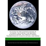 A Guide to the Classification of Climate, Including the Koppen Classification, the Aridity Index, Thornthwaite...