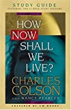 How Now Shall We Live? Study Guide (0842336079) by Colson, Charles