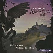 Arkadien fällt (Arkadien 3) | Kai Meyer