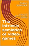The intrinsic semiotics of video-games: In search of games' narrative potential (English Edition)