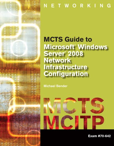 MCTS Guide to Microsoft Windows Server 2008 Network Infrastructure Configuration (exam #70-642) (Networking (Course Technology))