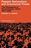 Peasant Nationalism and Communist Power: The Emergence of Revolutionary China, 1937-1945 (0804700745) by Johnson, Chalmers